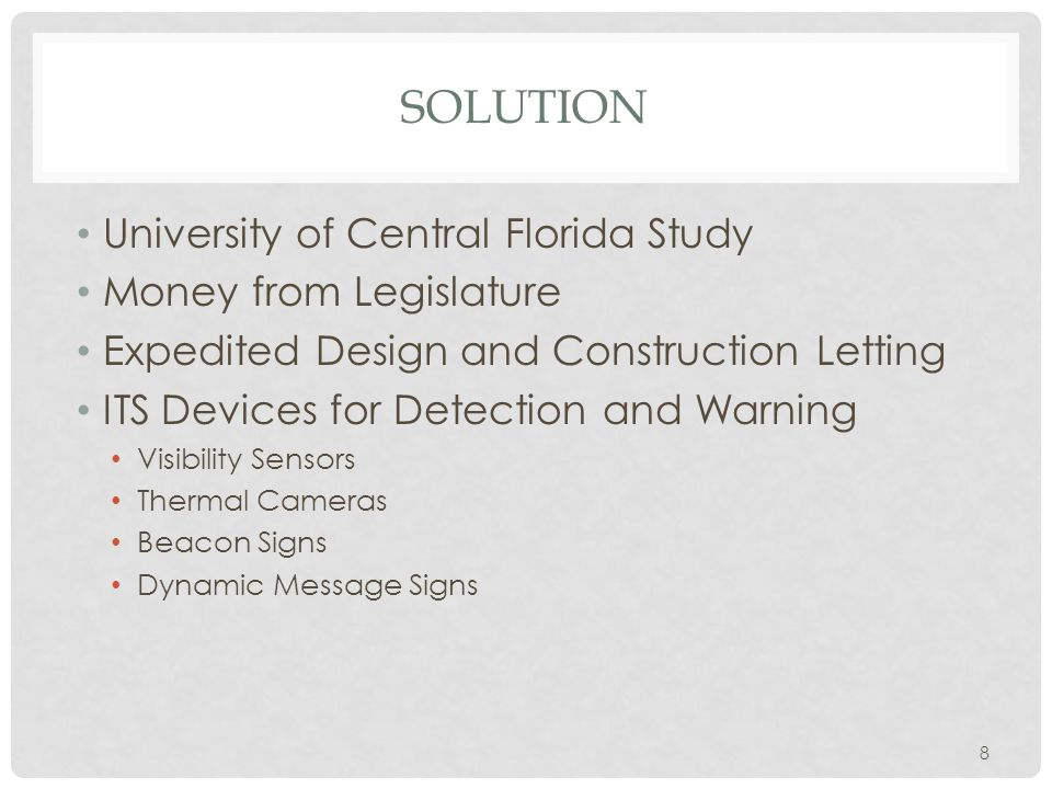 SOLUTION University of Central Florida Study Money from Legislature Expedited Design and Construction Letting ITS Devices for Detection and Warning Vi