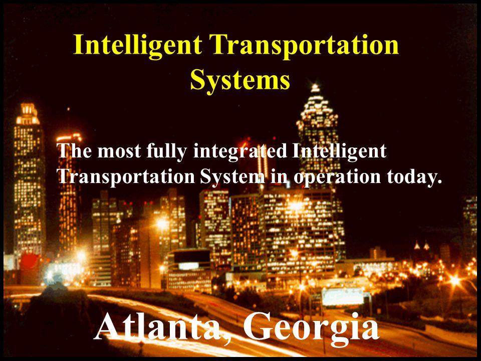 Night in Atlanta Intelligent Transportation Systems Atlanta, Georgia The most fully integrated Intelligent Transportation System in operation today.