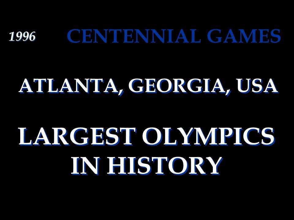 1996 ATLANTA, GEORGIA, USA CENTENNIAL GAMES LARGEST OLYMPICS IN HISTORY LARGEST OLYMPICS IN HISTORY