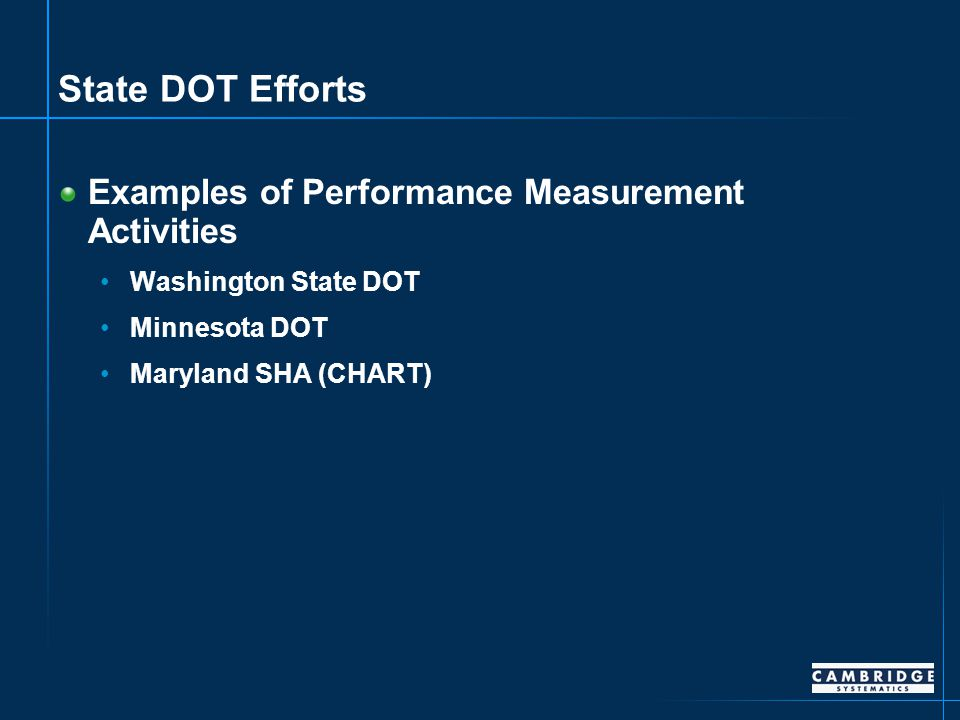 State DOT Efforts Examples of Performance Measurement Activities Washington State DOT Minnesota DOT Maryland SHA (CHART)