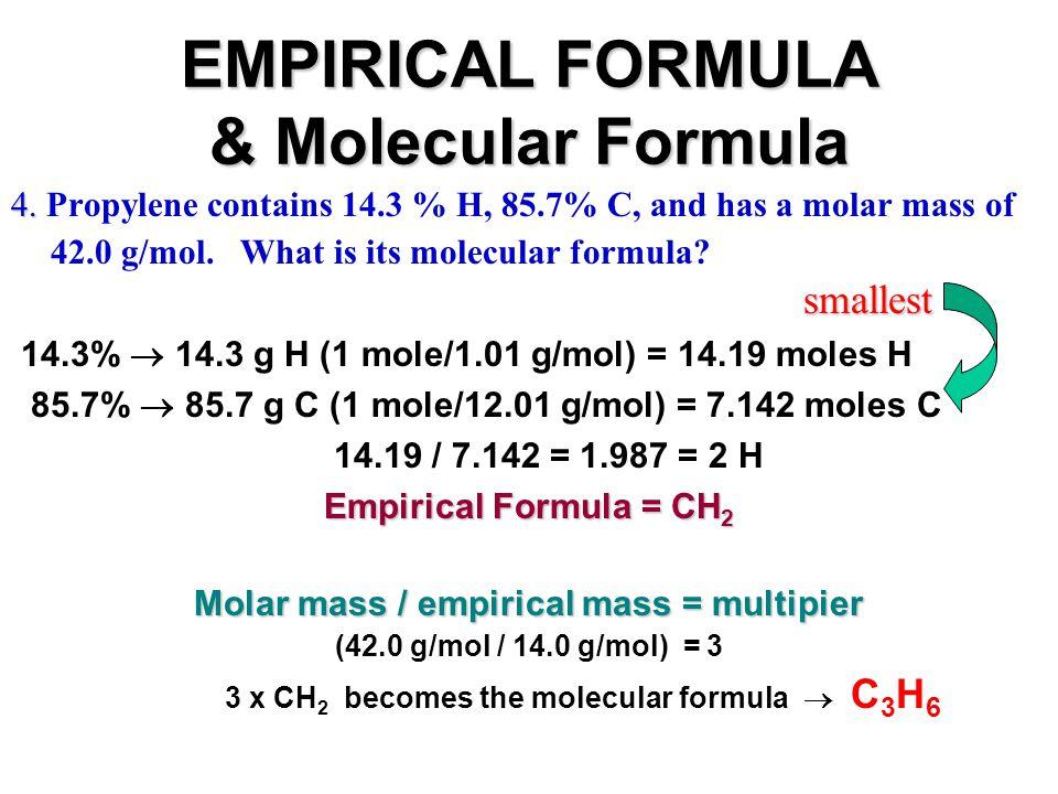 EMPIRICAL FORMULA & Molecular Formula 4. smallest 4. Propylene contains 14.3 % H, 85.7% C, and has a molar mass of 42.0 g/mol. What is its molecular f