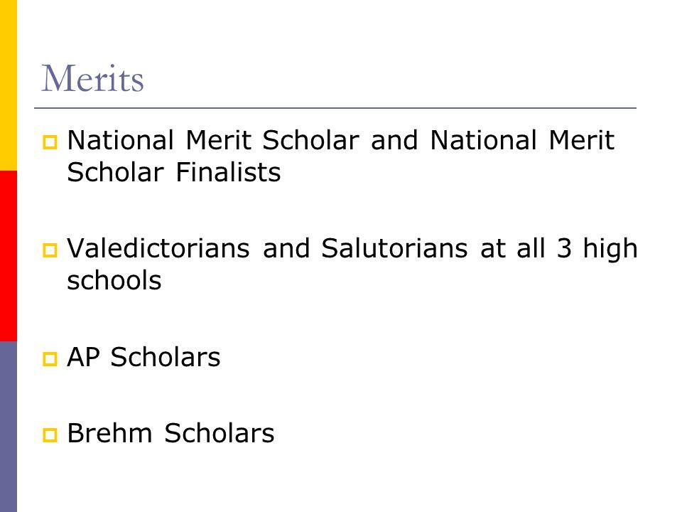 Merits  National Merit Scholar and National Merit Scholar Finalists  Valedictorians and Salutorians at all 3 high schools  AP Scholars  Brehm Scho
