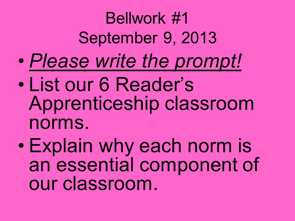 Bellwork #1 September 9, 2013 Please write the prompt.