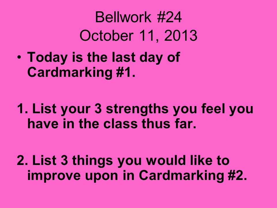 Bellwork #24 October 11, 2013 Today is the last day of Cardmarking #1.