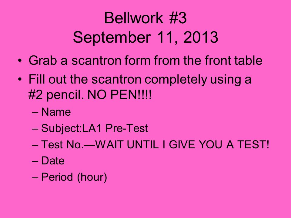 Bellwork #3 September 11, 2013 Grab a scantron form from the front table Fill out the scantron completely using a #2 pencil.