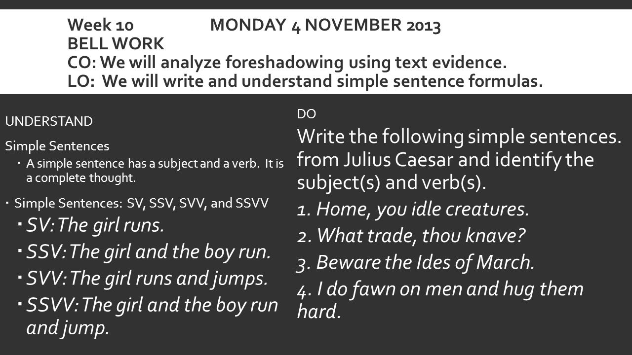 Week 10 MONDAY 4 NOVEMBER 2013 BELL WORK CO: We will analyze foreshadowing using text evidence.