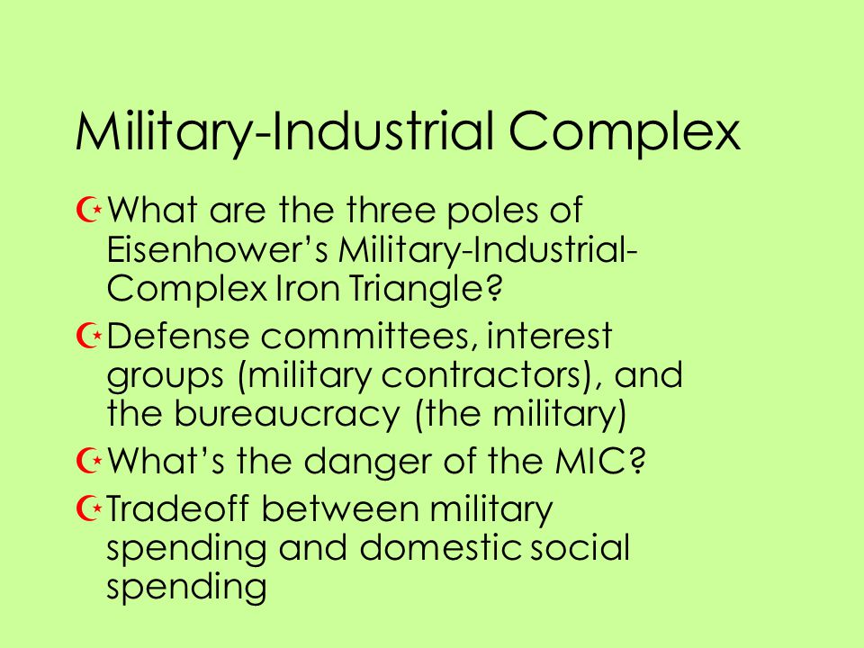 Military-Industrial Complex ZWhat are the three poles of Eisenhower's Military-Industrial- Complex Iron Triangle.