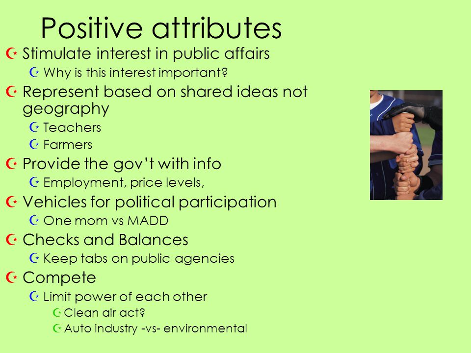 Positive attributes ZStimulate interest in public affairs ZWhy is this interest important.