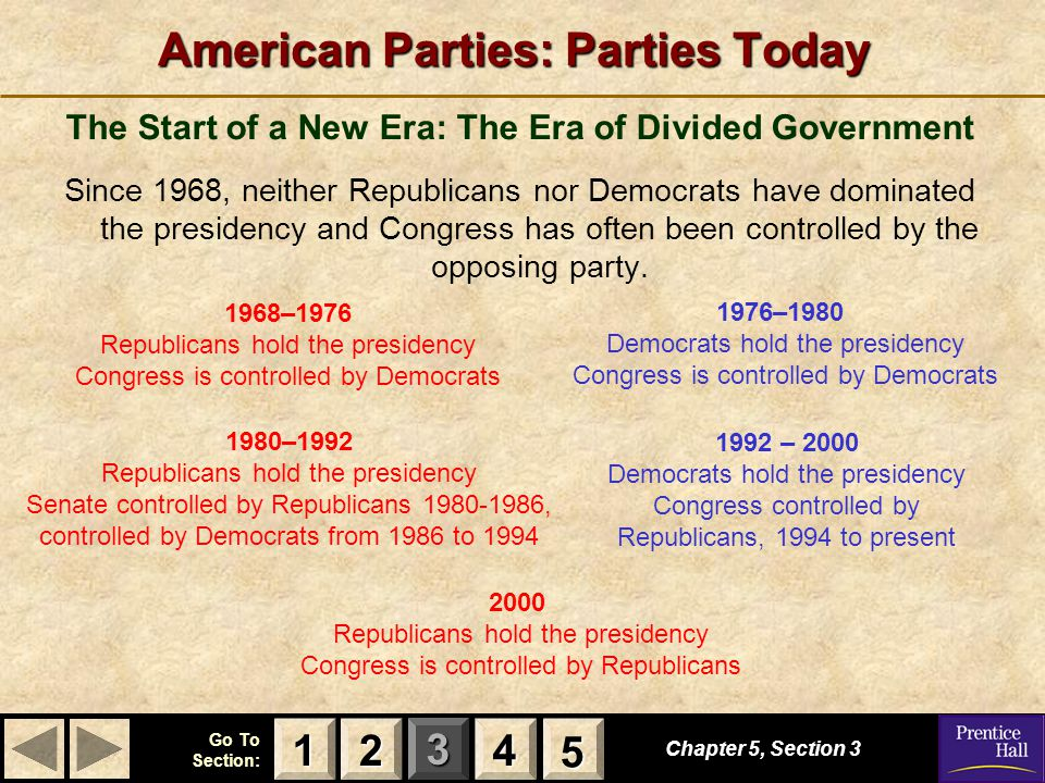123 Go To Section: 4 5 American Parties: Parties Today Chapter 5, Section 3 2222 4444 1111 5555 The Start of a New Era: The Era of Divided Government