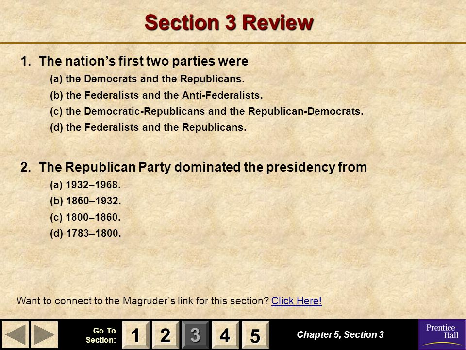 123 Go To Section: 4 5 Section 3 Review 1. The nation's first two parties were (a) the Democrats and the Republicans. (b) the Federalists and the Anti