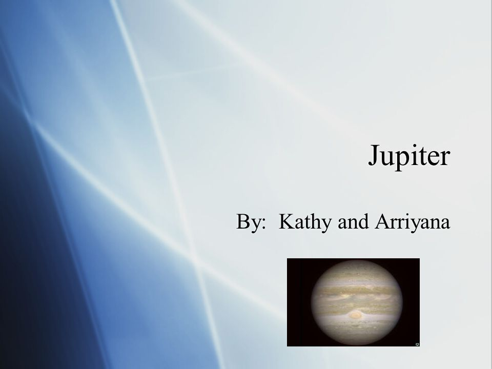Jupiter By: Kathy and Arriyana