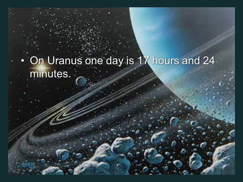 On Uranus one day is 17 hours and 24 minutes.