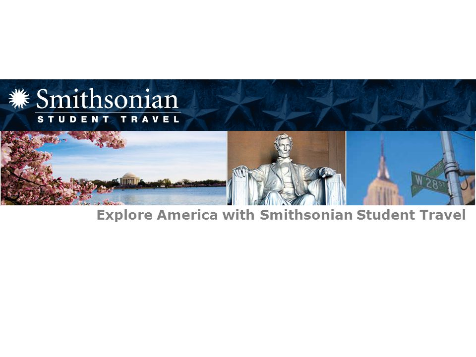 Smithsonian Student Travel Explore America with Smithsonian Student Travel