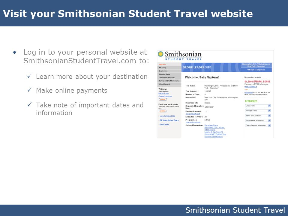 Smithsonian Student Travel Visit your Smithsonian Student Travel website Log in to your personal website at SmithsonianStudentTravel.com to: Learn mor