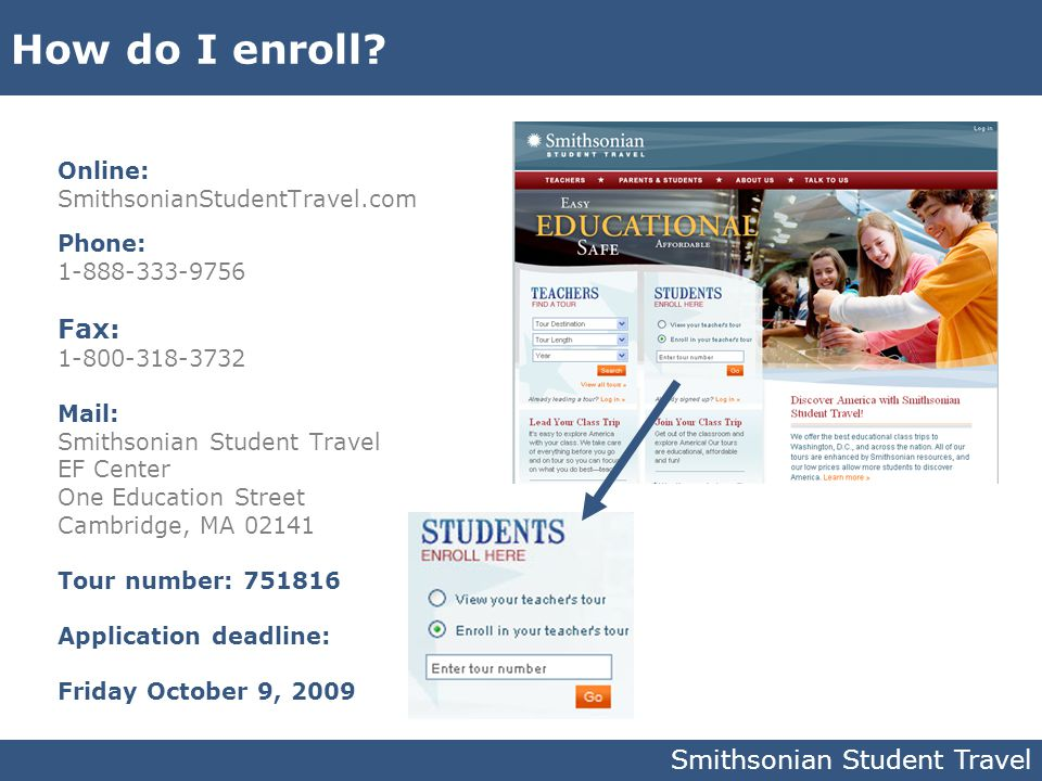 How do I enroll? Online: SmithsonianStudentTravel.com Phone: 1-888-333-9756 Fax: 1-800-318-3732 Mail: Smithsonian Student Travel EF Center One Educati