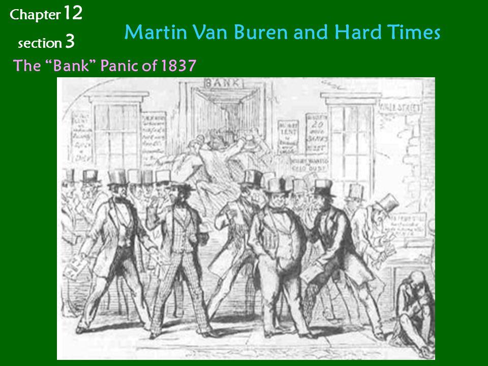 Martin Van Buren and Hard Times Chapter 12 section 3 The Bank Panic of 1837