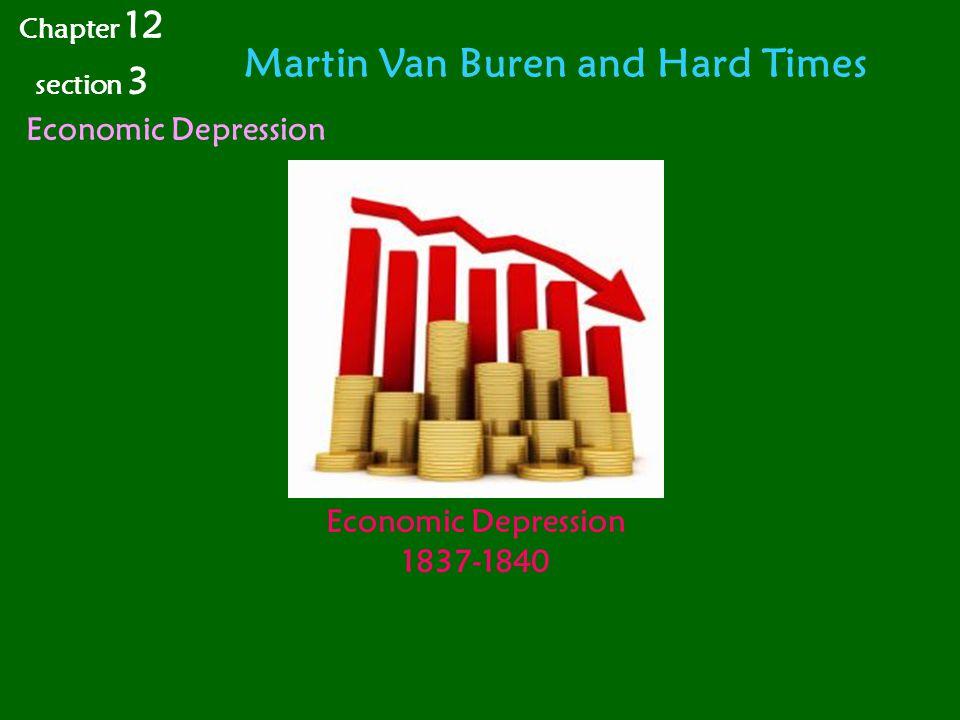 Martin Van Buren and Hard Times Chapter 12 section 3 Economic Depression 1837-1840