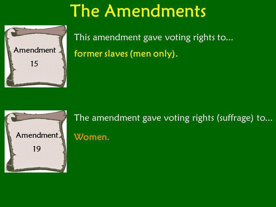 The Amendments Amendment 15 This amendment gave voting rights to... former slaves (men only). Amendment 19 The amendment gave voting rights (suffrage)