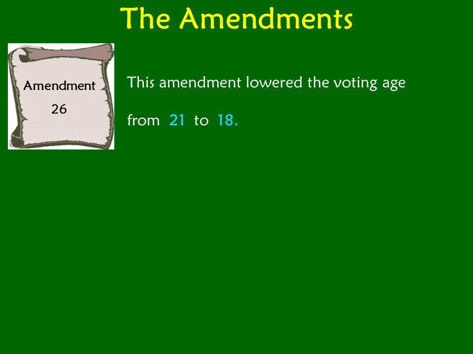 The Amendments Amendment 26 This amendment lowered the voting age from 21 to 18.
