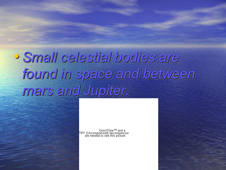 Small celestial bodies are found in space and between mars and Jupiter.