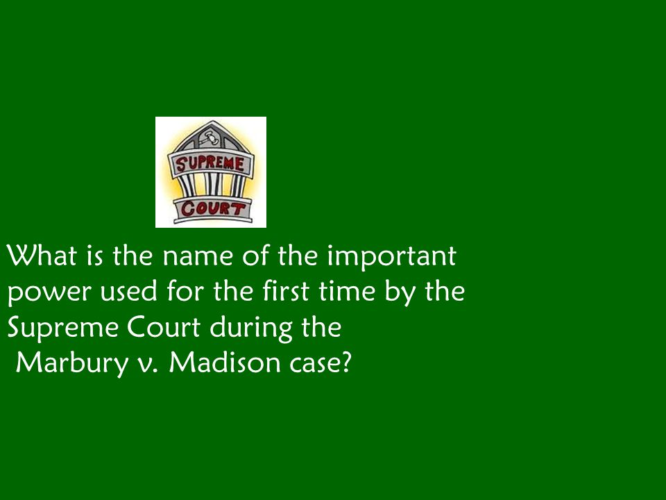 What is the name of the important power used for the first time by the Supreme Court during the Marbury v.
