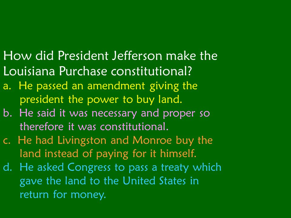 How did President Jefferson make the Louisiana Purchase constitutional.