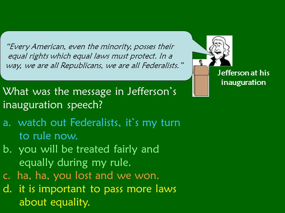 Jefferson at his inauguration Every American, even the minority, posses their equal rights which equal laws must protect.