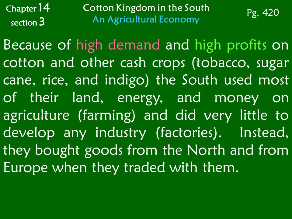 Because of high demand and high profits on cotton and other cash crops (tobacco, sugar cane, rice, and indigo) the South used most of their land, ener