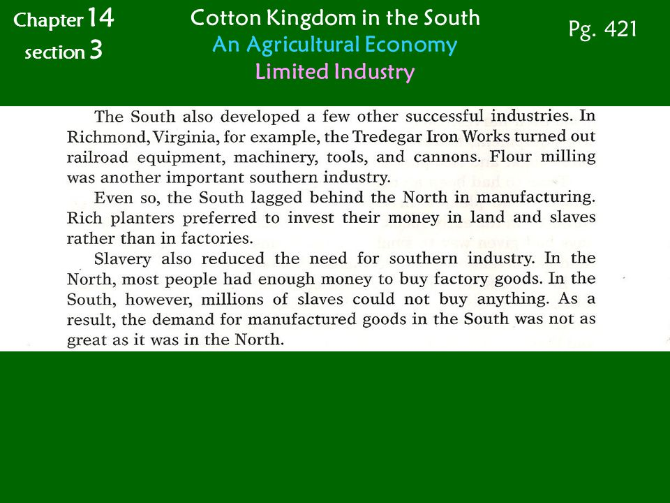 Chapter 14 section 3 Cotton Kingdom in the South An Agricultural Economy Limited Industry Pg. 421