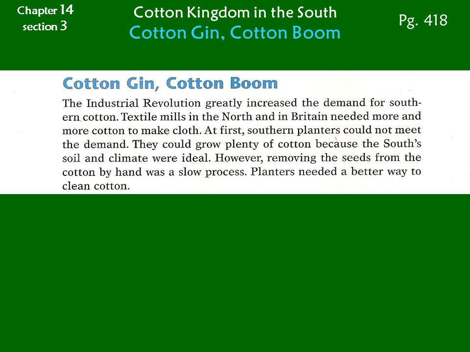 Pg. 418 Cotton Kingdom in the South Cotton Gin, Cotton Boom Chapter 14 section 3