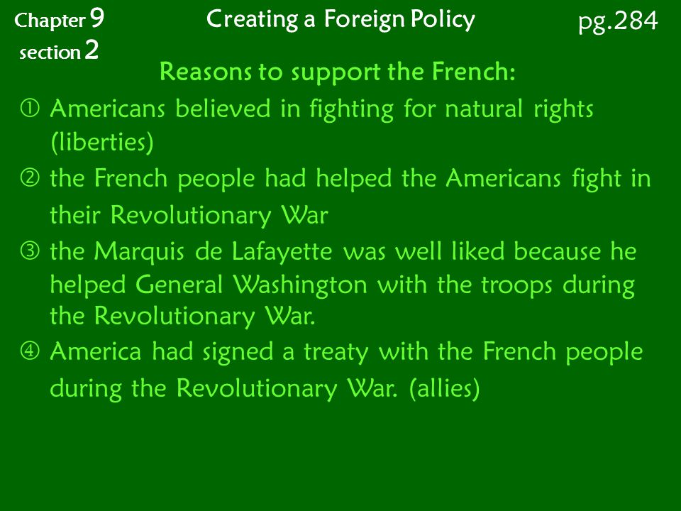 Reasons to support the French:  Americans believed in fighting for natural rights (liberties)  the French people had helped the Americans fight in t