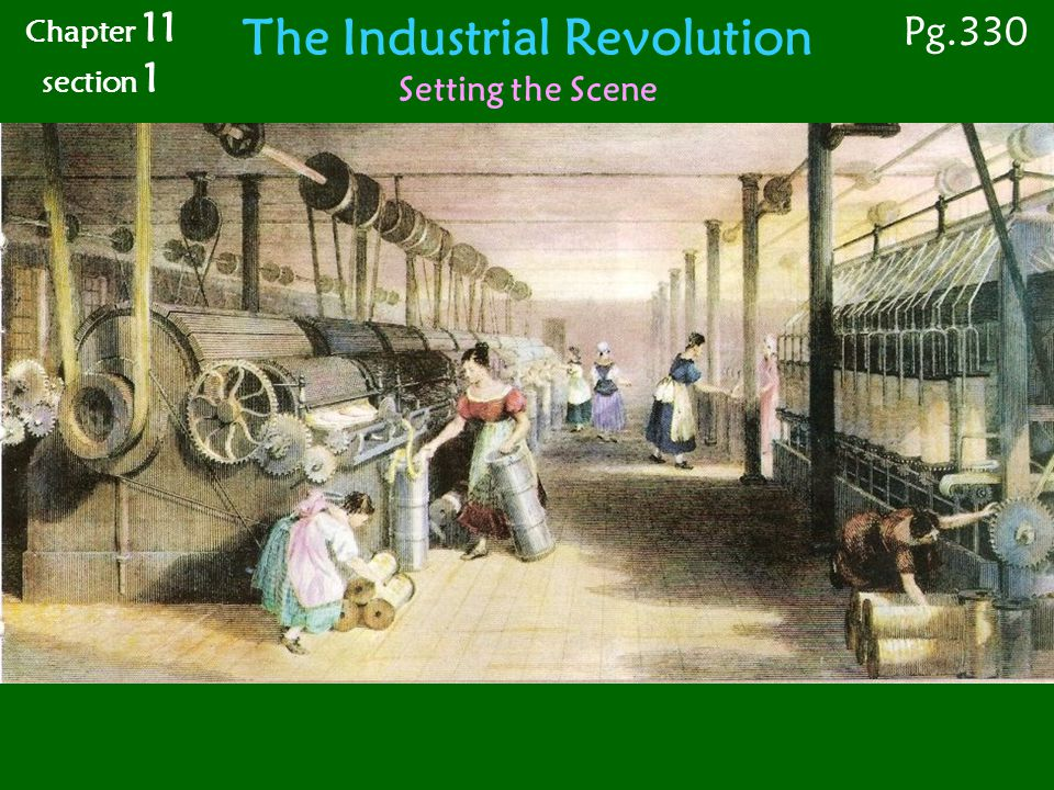 The Industrial Revolution Setting the Scene Chapter 11 section 1 Pg.330