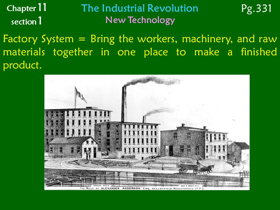 Factory System = Bring the workers, machinery, and raw materials together in one place to make a finished product.