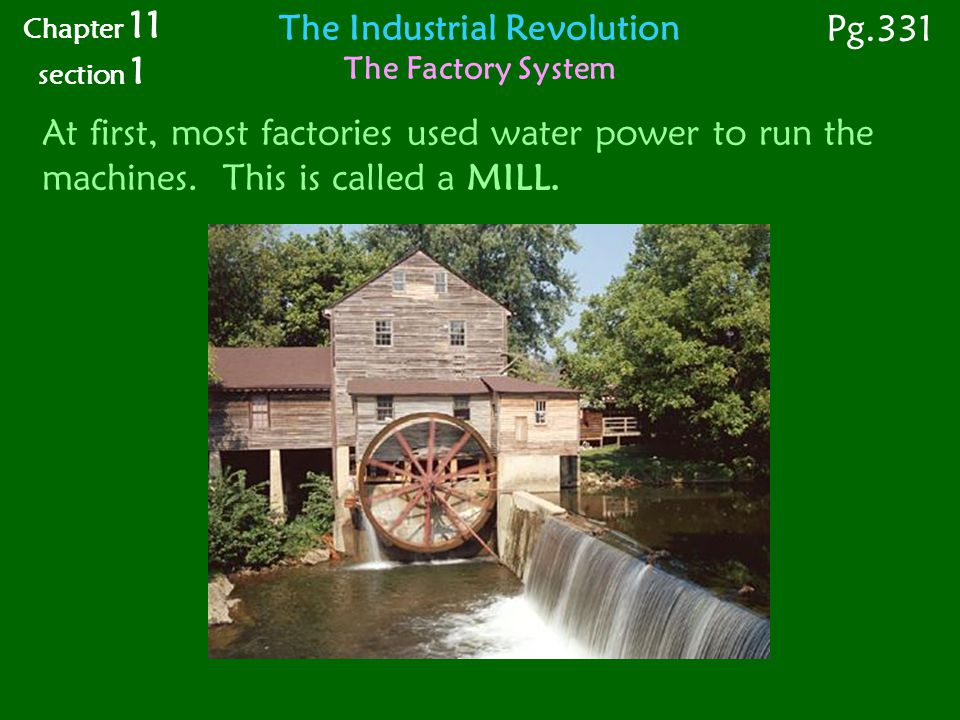 At first, most factories used water power to run the machines.
