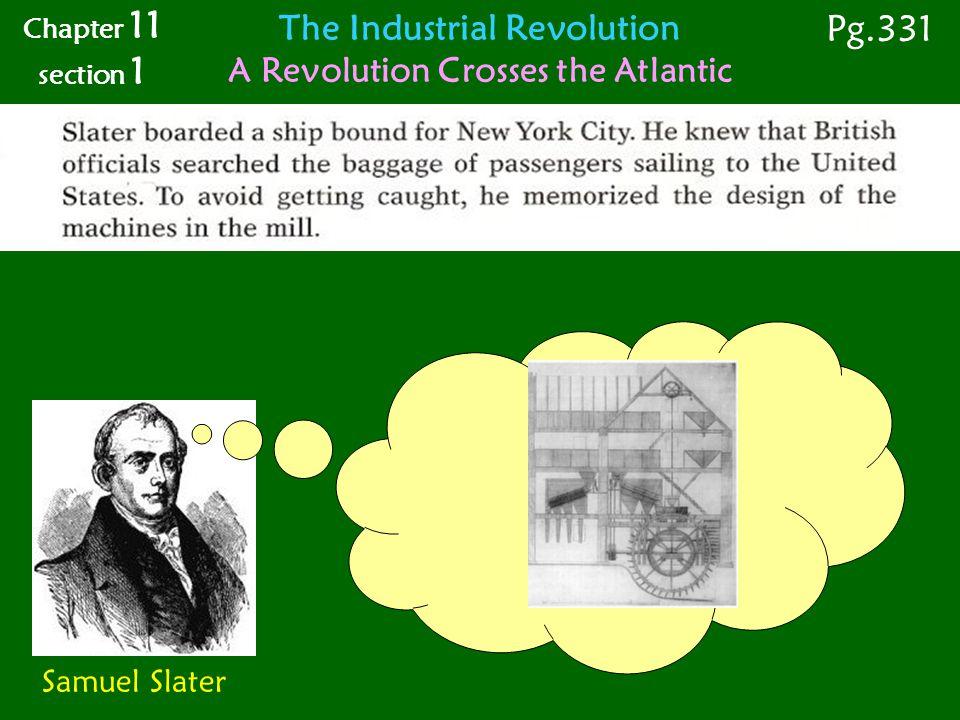 Samuel Slater Chapter 11 section 1 Pg.331 The Industrial Revolution A Revolution Crosses the Atlantic