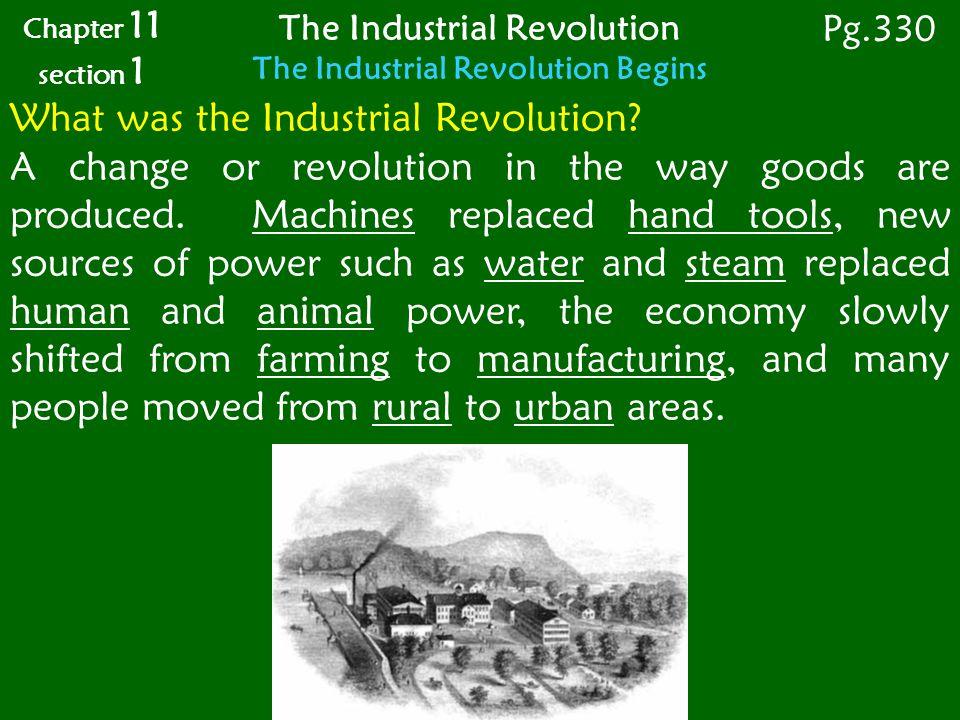 The Industrial Revolution The Industrial Revolution Begins What was the Industrial Revolution.