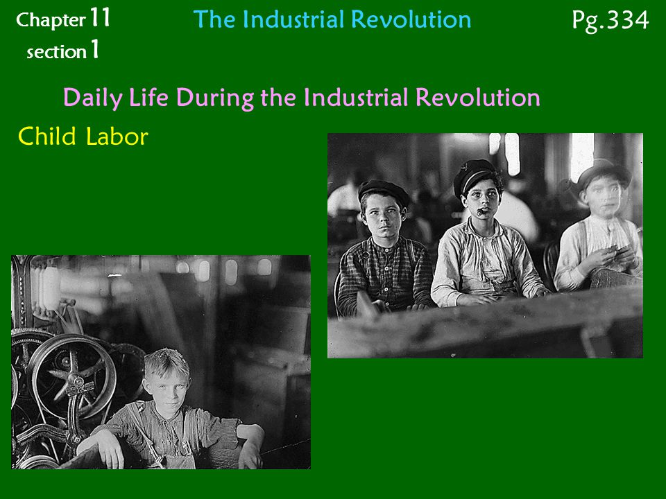 Daily Life During the Industrial Revolution Child Labor Chapter 11 section 1 Pg.334 The Industrial Revolution