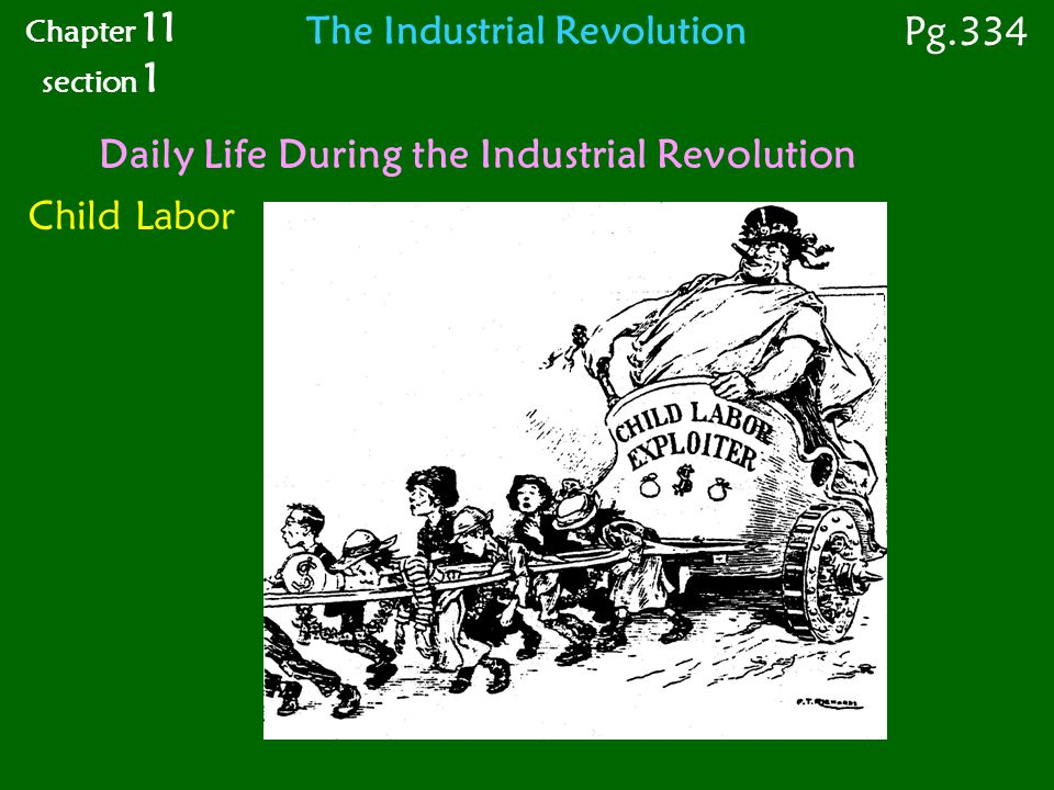 Child Labor Daily Life During the Industrial Revolution Chapter 11 section 1 Pg.334 The Industrial Revolution
