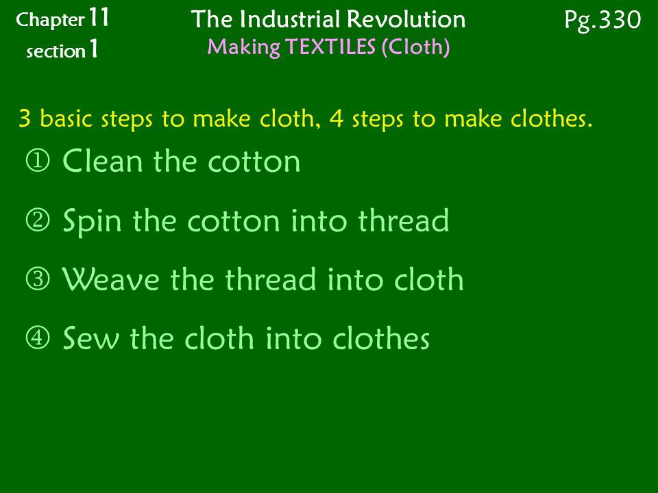 3 basic steps to make cloth, 4 steps to make clothes.  Clean the cotton  Spin the cotton into thread Weave the thread into cloth  Sew the cloth int