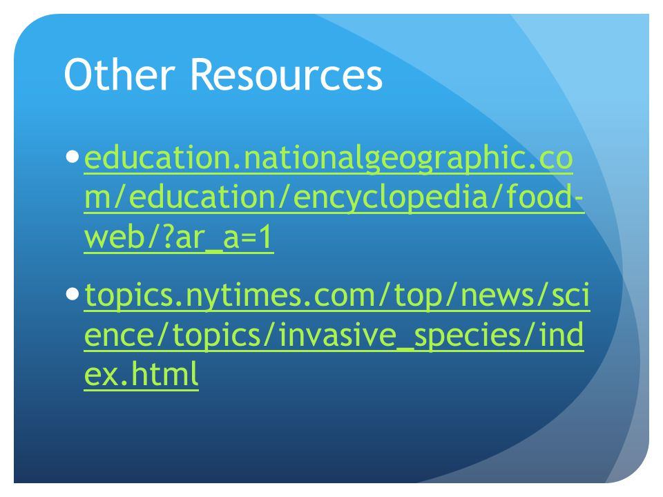 Other Resources education.nationalgeographic.co m/education/encyclopedia/food- web/?ar_a=1 education.nationalgeographic.co m/education/encyclopedia/fo
