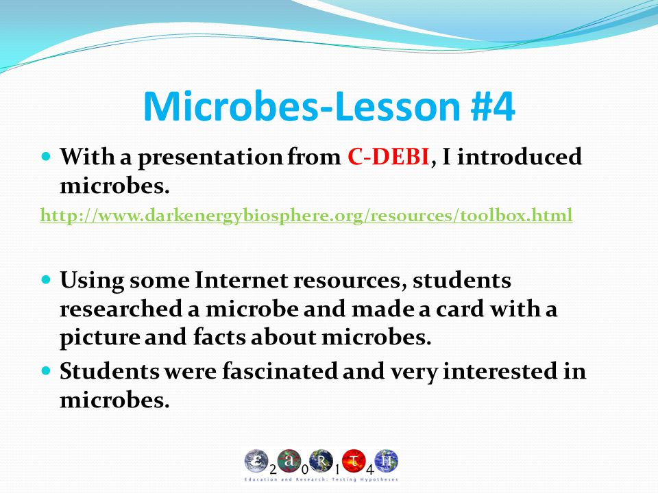 Microbes-Lesson #4 With a presentation from C-DEBI, I introduced microbes. http://www.darkenergybiosphere.org/resources/toolbox.html Using some Intern