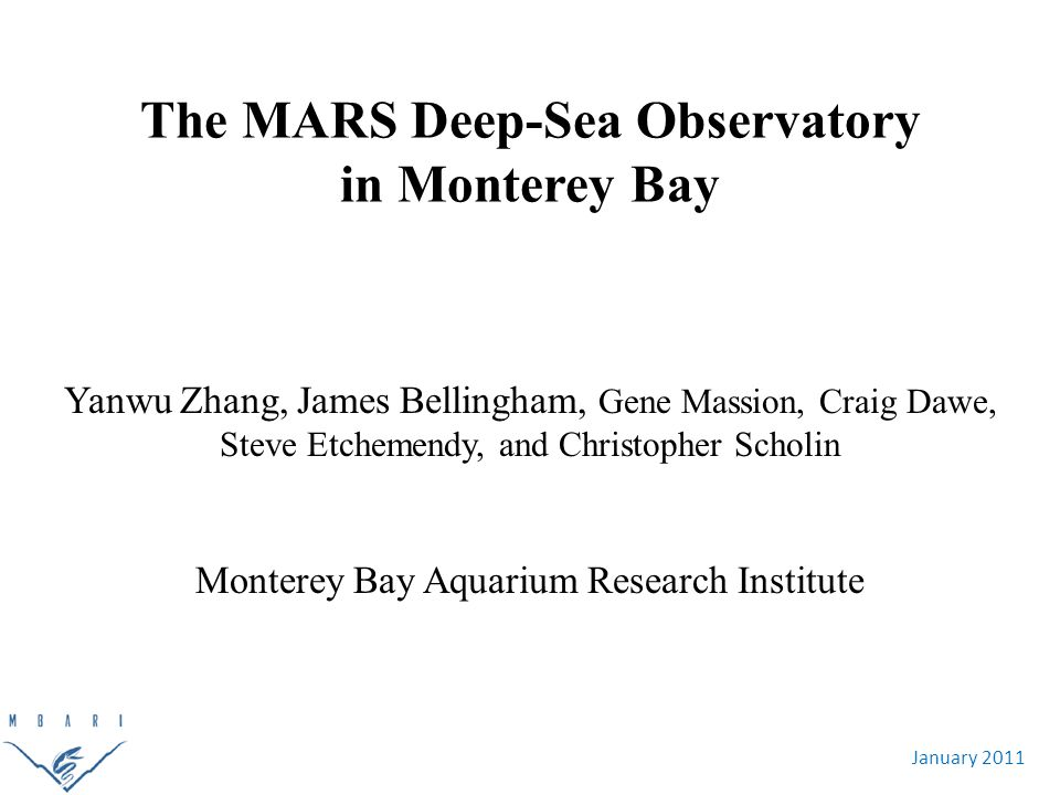 January 2011 The MARS Deep-Sea Observatory in Monterey Bay Yanwu Zhang, James Bellingham, Gene Massion, Craig Dawe, Steve Etchemendy, and Christopher Scholin Monterey Bay Aquarium Research Institute
