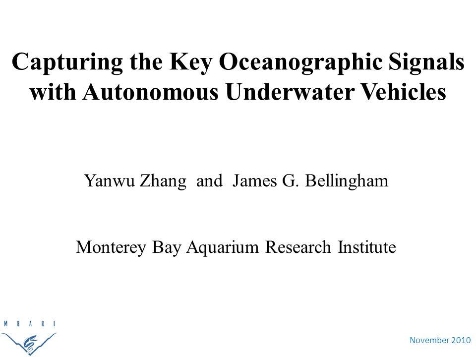 November 2010 Capturing the Key Oceanographic Signals with Autonomous Underwater Vehicles Yanwu Zhang and James G. Bellingham Monterey Bay Aquarium Re