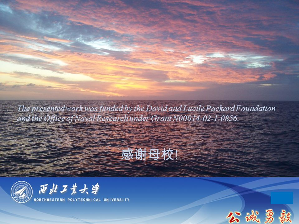 November 2010 感谢母校 ! The presented work was funded by the David and Lucile Packard Foundation and the Office of Naval Research under Grant N00014-02-1