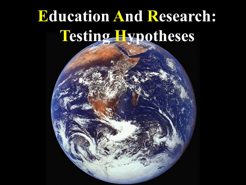 Education And Research: Testing Hypotheses