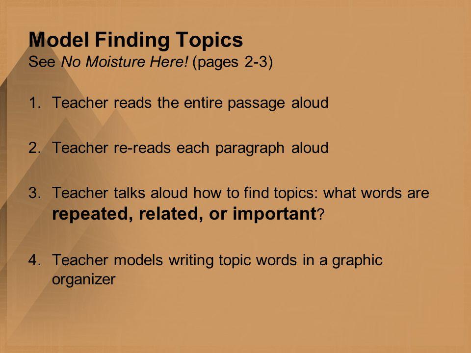 Model Finding Topics See No Moisture Here! (pages 2-3) 1.Teacher reads the entire passage aloud 2.Teacher re-reads each paragraph aloud 3.Teacher talk