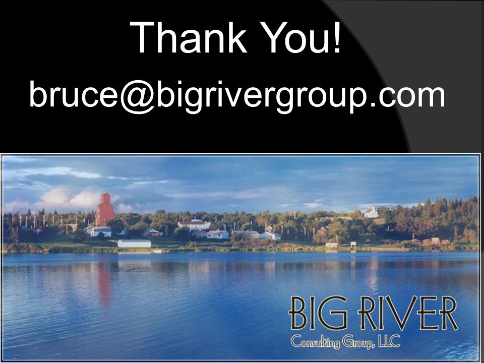 Thank You! bruce@bigrivergroup.com