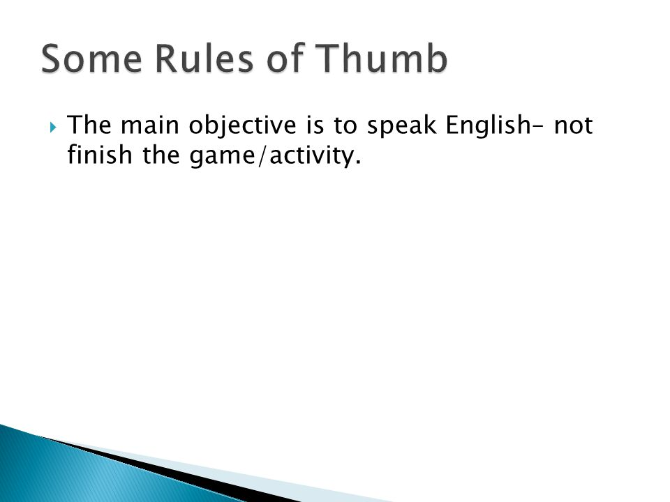  The main objective is to speak English– not finish the game/activity.