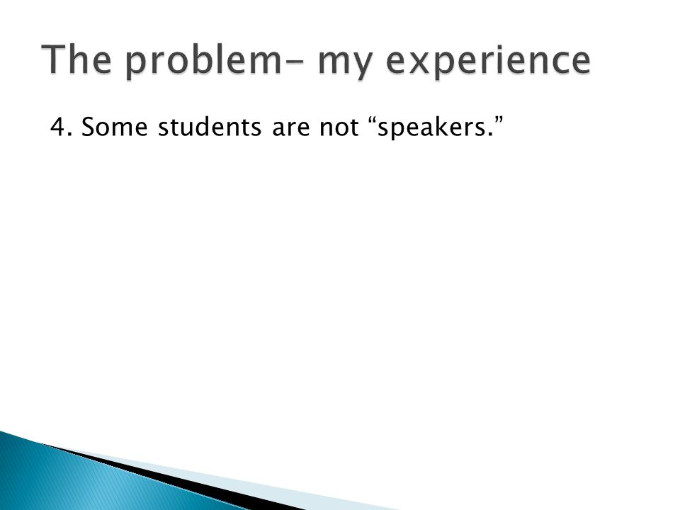 "4. Some students are not ""speakers."""