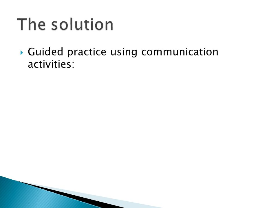  Guided practice using communication activities: